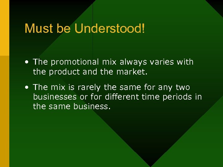 Must be Understood! • The promotional mix always varies with the product and the