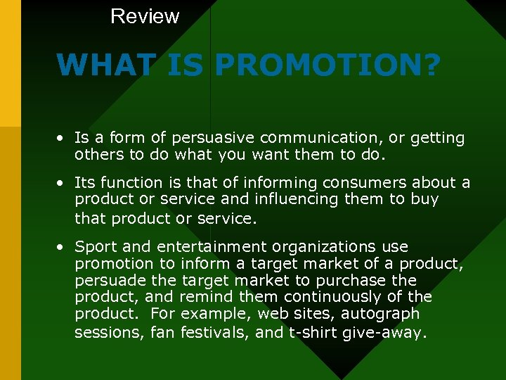 Review WHAT IS PROMOTION? • Is a form of persuasive communication, or getting others
