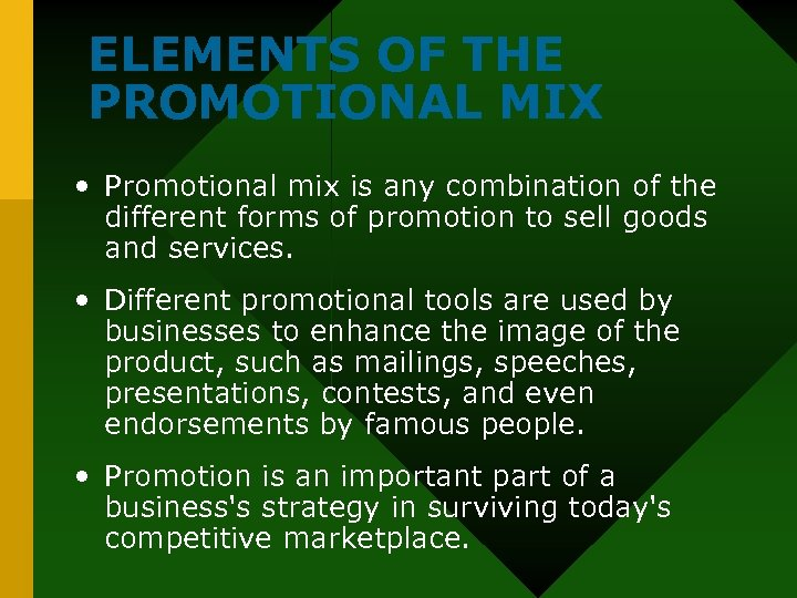 ELEMENTS OF THE PROMOTIONAL MIX • Promotional mix is any combination of the different