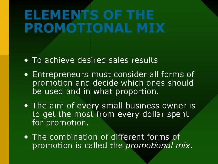 ELEMENTS OF THE PROMOTIONAL MIX • To achieve desired sales results • Entrepreneurs must