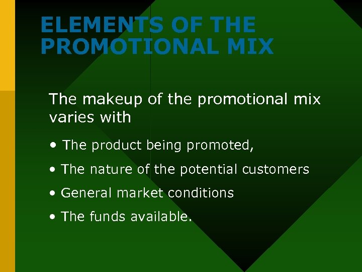 ELEMENTS OF THE PROMOTIONAL MIX The makeup of the promotional mix varies with •