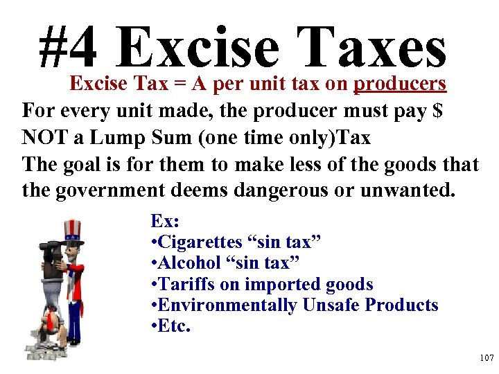 #4 Excise Taxes Excise Tax = A per unit tax on producers For every
