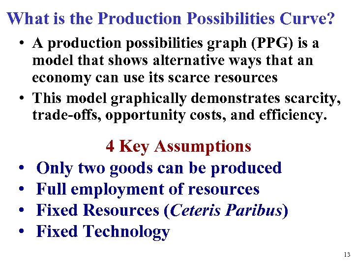 What is the Production Possibilities Curve? • A production possibilities graph (PPG) is a