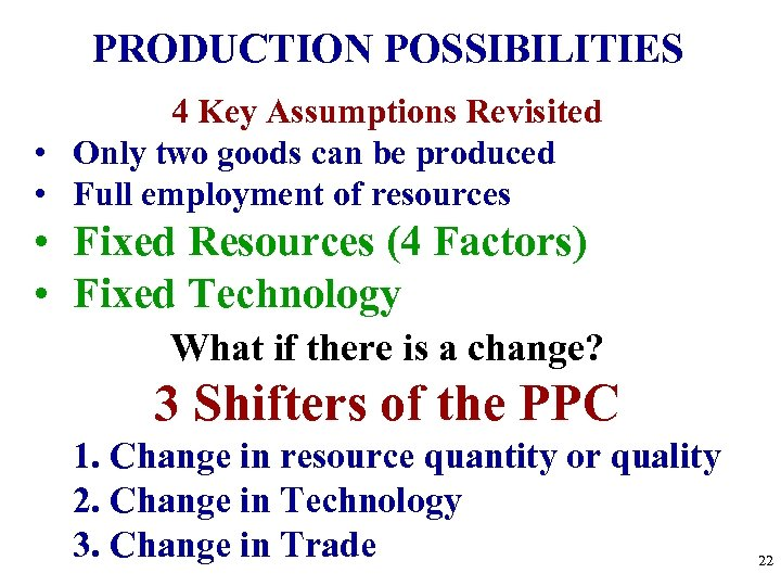 PRODUCTION POSSIBILITIES 4 Key Assumptions Revisited • Only two goods can be produced •