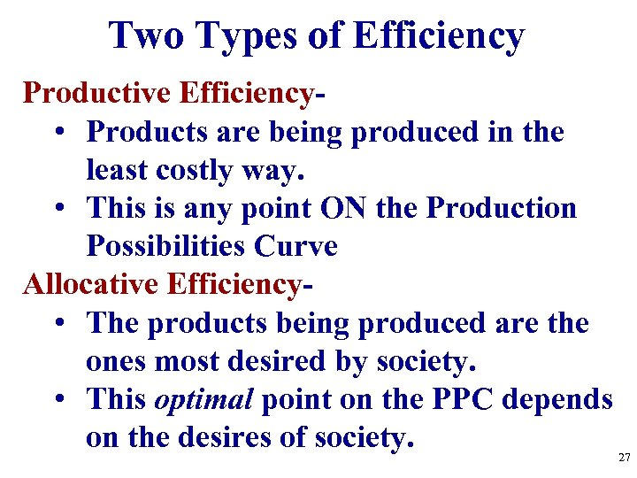 Two Types of Efficiency Productive Efficiency • Products are being produced in the least