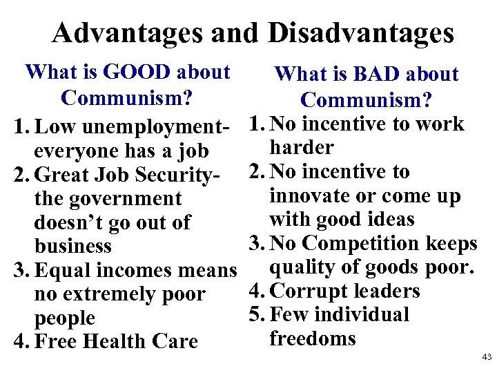 Advantages and Disadvantages What is GOOD about Communism? 1. Low unemploymenteveryone has a job