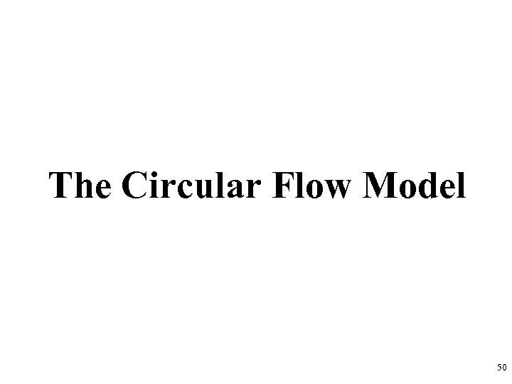 The Circular Flow Model 50
