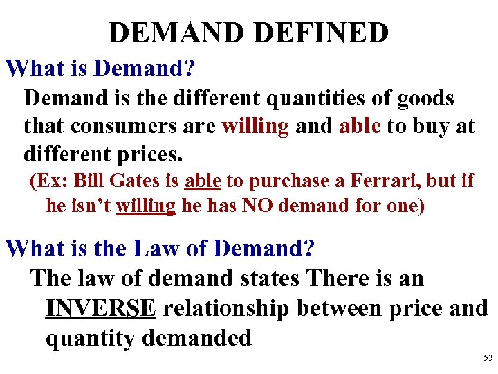DEMAND DEFINED What is Demand? Demand is the different quantities of goods that consumers