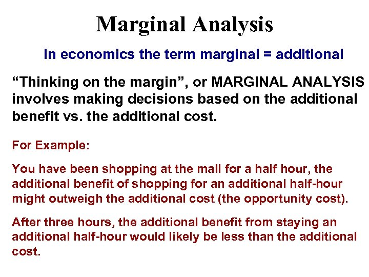 """Marginal Analysis In economics the term marginal = additional """"Thinking on the margin"""", or"""