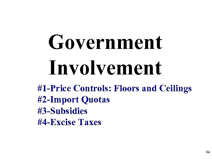 Government Involvement #1 -Price Controls: Floors and Ceilings #2 -Import Quotas #3 -Subsidies #4