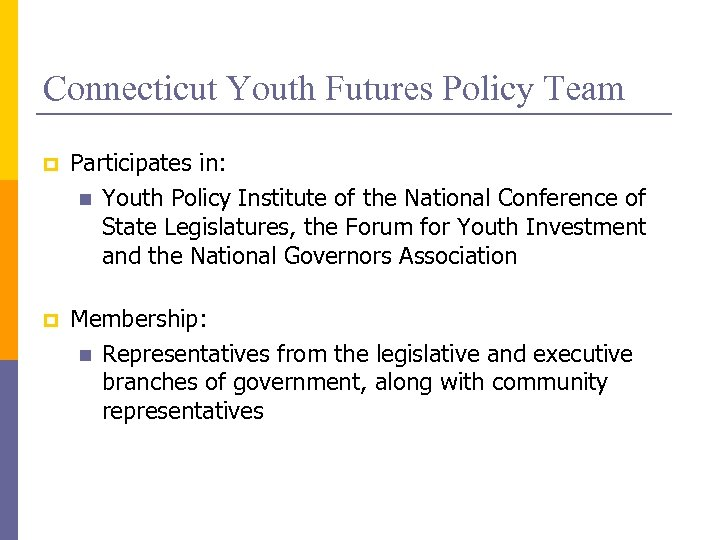 Connecticut Youth Futures Policy Team p Participates in: n Youth Policy Institute of the