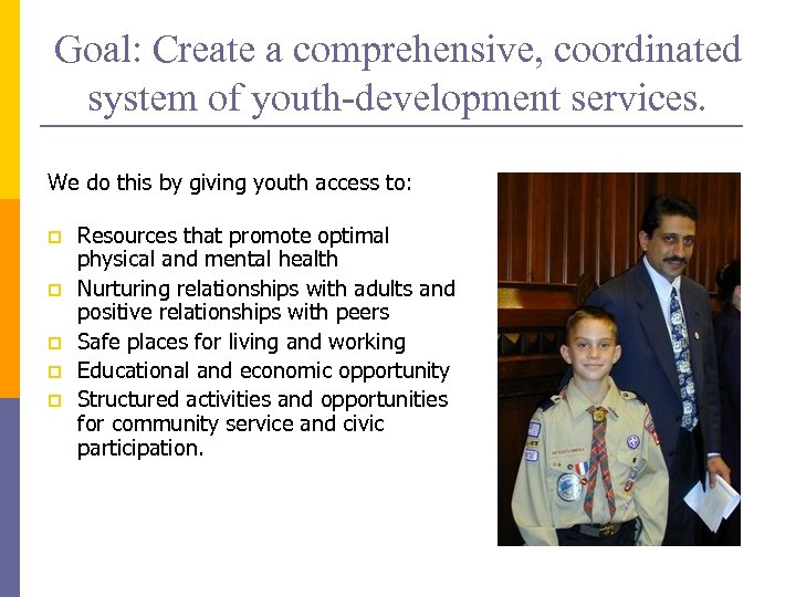 Goal: Create a comprehensive, coordinated system of youth-development services. We do this by giving