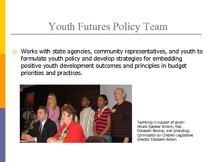 Youth Futures Policy Team p Works with state agencies, community representatives, and youth to