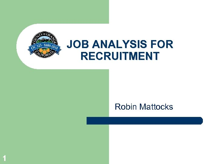 JOB ANALYSIS FOR RECRUITMENT Robin Mattocks 1