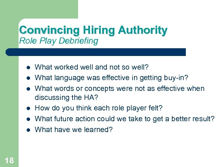 Convincing Hiring Authority Role Play Debriefing 18 What worked well and not so well?