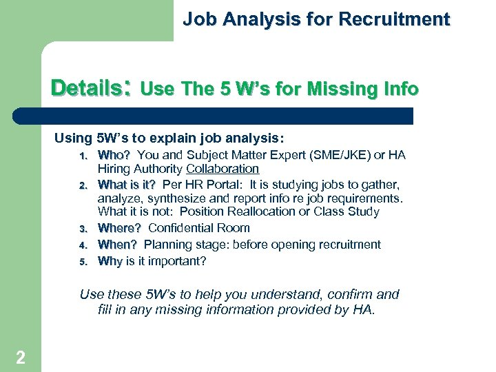 Job Analysis for Recruitment Details: Use The 5 W's for Missing Info Using 5