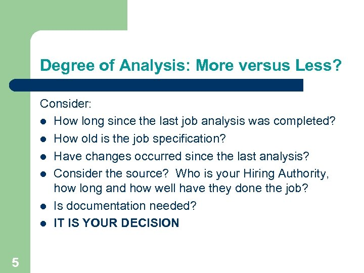 Degree of Analysis: More versus Less? Consider: How long since the last job analysis