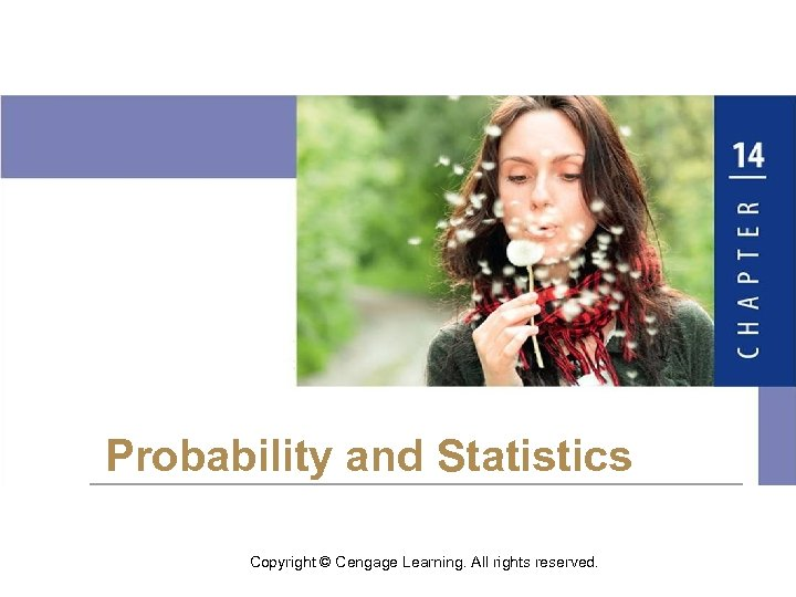 Probability and Statistics Copyright © Cengage Learning. All rights reserved.