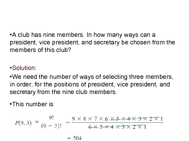 Example 5 – Finding the Number of Permutations • A club has nine members.