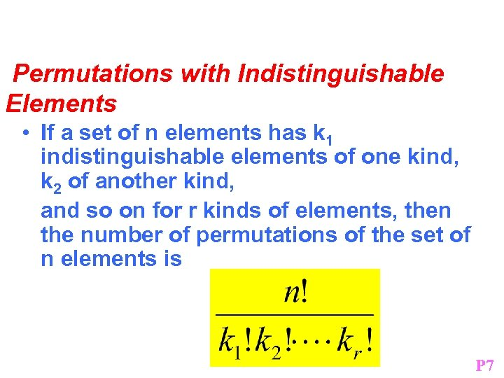 Permutations with Indistinguishable Elements • If a set of n elements has k 1