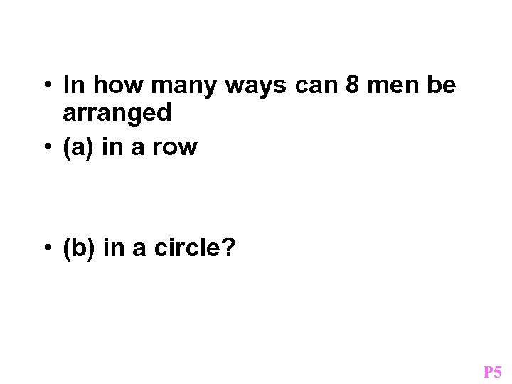 Example • In how many ways can 8 men be arranged • (a) in