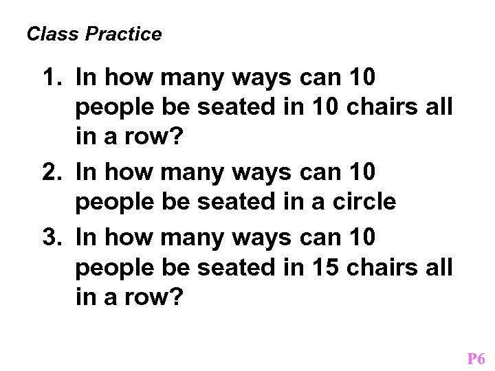 Class Practice 1. In how many ways can 10 people be seated in 10
