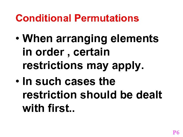 Conditional Permutations • When arranging elements in order , certain restrictions may apply. •