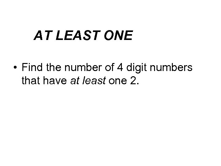 """AT problems with Solving LEAST ONE """" AT LEAST"""" • Find the number of"""