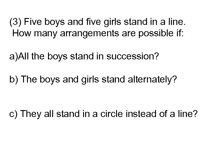 (3) Five boys and five girls stand in a line. How many arrangements are