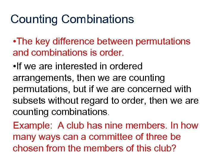 Counting Combinations • The key difference between permutations and combinations is order. • If