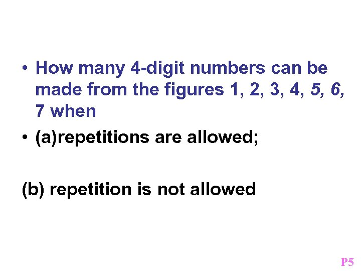 Example • How many 4 -digit numbers can be made from the figures 1,