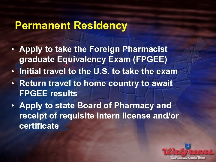 Permanent Residency • Apply to take the Foreign Pharmacist graduate Equivalency Exam (FPGEE) •