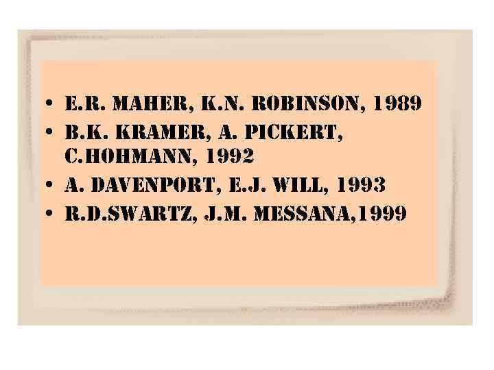 • e. r. maher, k. n. robinson, 1989 • b. k. kramer, a.