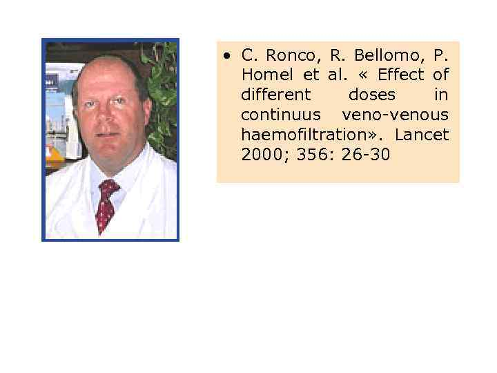 • C. Ronco, R. Bellomo, P. Homel et al. « Effect of different