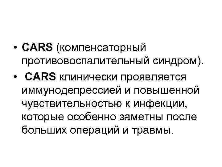 • CARS (компенсаторный противовоспалительный синдром). • CARS клинически проявляется иммунодепрессией и повышенной чувствительностью