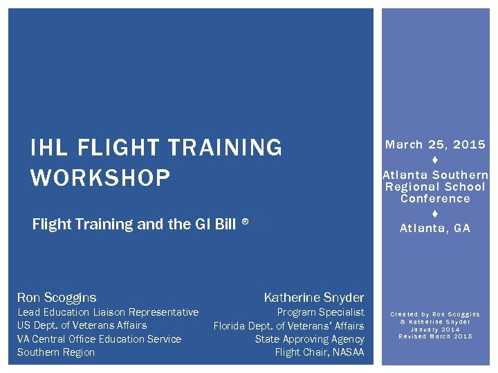 IHL FLIGHT TRAINING WORKSHOP Flight Training and the GI Bill ®® ® Ron Scoggins