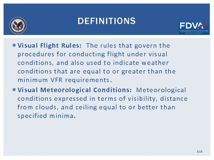 DEFINITIONS Visual Flight Rules: The rules that govern the procedures for conducting flight under