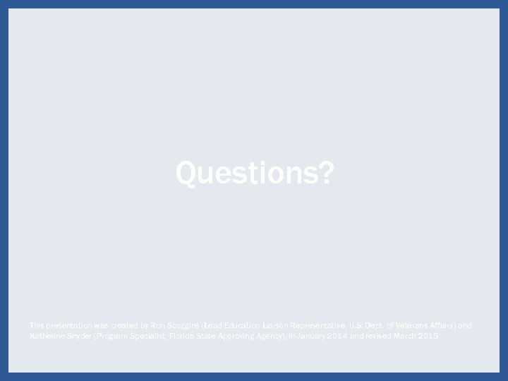 Questions? This presentation was created by Ron Scoggins (Lead Education Liaison Representative, U. S.