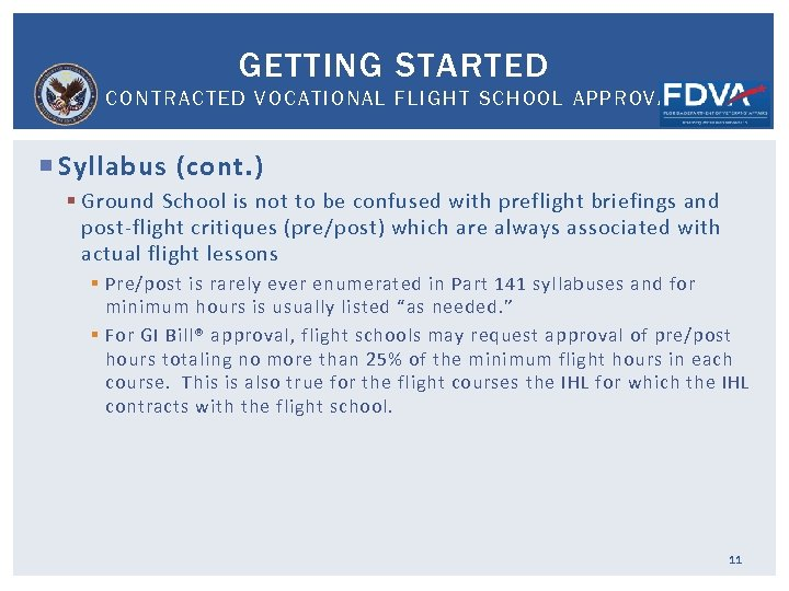 GETTING STARTED CONTRACTED VOCATIONAL FLIGHT SCHOOL APPROVAL Syllabus (cont. ) § Ground School is