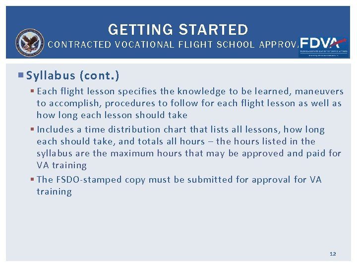 GETTING STARTED CONTRACTED VOCATIONAL FLIGHT SCHOOL APPROVAL Syllabus (cont. ) § Each flight lesson