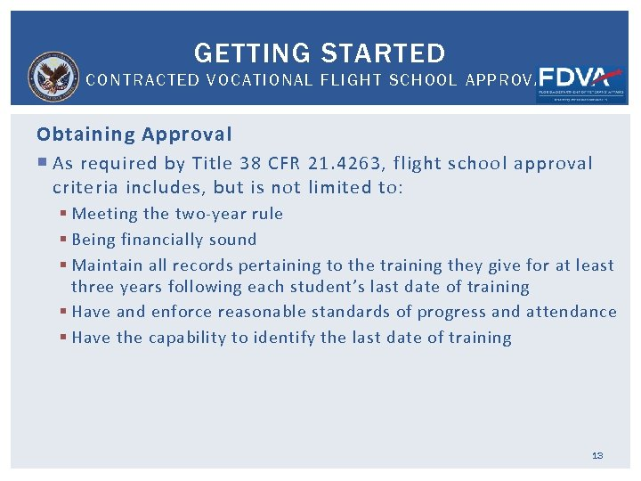 GETTING STARTED CONTRACTED VOCATIONAL FLIGHT SCHOOL APPROVAL Obtaining Approval As required by Title 38