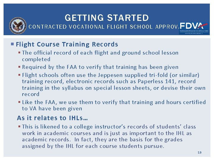 GETTING STARTED CONTRACTED VOCATIONAL FLIGHT SCHOOL APPROVAL Flight Course Training Records § The official