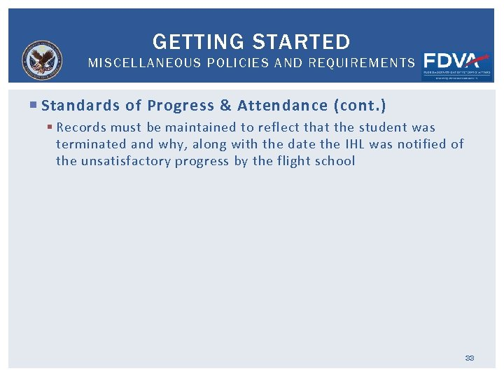 GETTING STARTED MISCELLANEOUS POLICIES AND REQUIREMENTS Standards of Progress & Attendance (cont. ) §