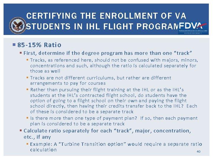 CERTIFYING THE ENROLLMENT OF VA STUDENTS IN IHL FLIGHT PROGRAMS 85 -15% Ratio §