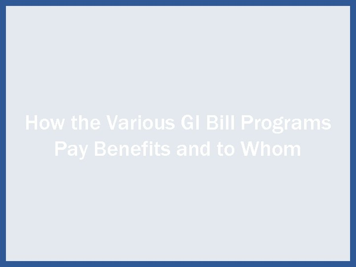How the Various GI Bill Programs Pay Benefits and to Whom 48