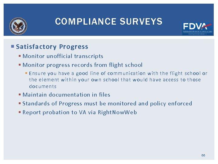 COMPLIANCE SURVEYS Satisfactory Progress § Monitor unofficial transcripts § Monitor progress records from flight