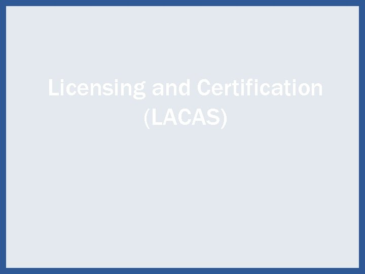 Licensing and Certification (LACAS) 73
