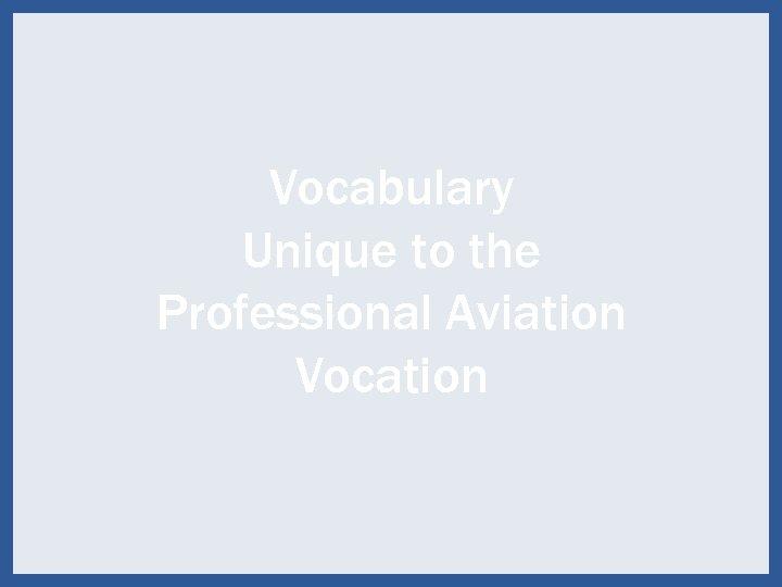 Vocabulary Unique to the Professional Aviation Vocation 80
