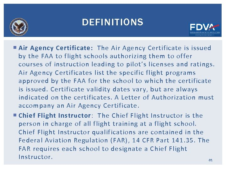 DEFINITIONS Air Agency Certificate: The Air Agency Certificate is issued by the FAA to
