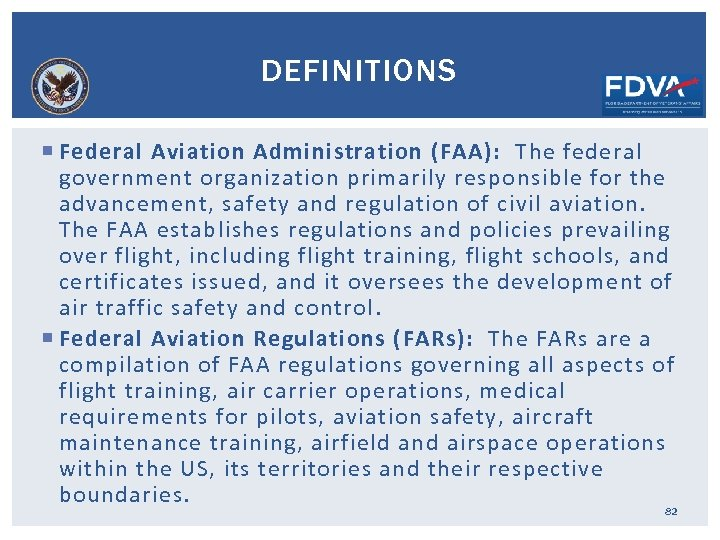 DEFINITIONS Federal Aviation Administration (FAA): The federal government organization primarily responsible for the advancement,